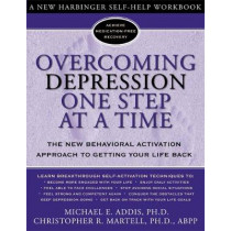 Overcoming Depression One Step at a Time: The New Behavioral Activation Approach to Getting Your Life Back by Michael E. Addis, 9781572243675