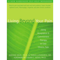 Living Beyond Your Pain: Using Acceptance & Commitment Therapy to Ease Chronic Pain by Joanne Dahl, 9781572244092