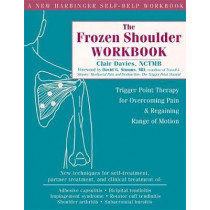 The Frozen Shoulder Workbook: Trigger Point Therapy for Overcoming Pain & Regaining Range of Motion by Clair Davies, 9781572244474
