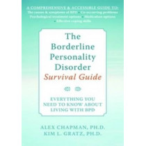The Borderline Personality Disorder Survival Guide: Everything You Need to Know About Living with BPD by Alexander L. Chapman, 9781572245075