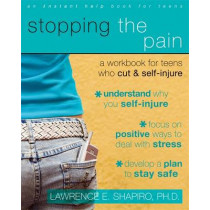 Stopping The Pain: A Workbook for Teens Who Cut and Self-Injure by Lawrence E. Shapiro, 9781572246027