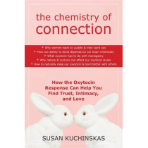 The Chemistry of Connection: How the Oxytocin Response Can Help You Find Trust, Intimacy, and Love by Susan Kuchinskas, 9781572246232
