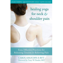 Healing Yoga For Neck & Shoulder: Easy, Effective Practices for Releasing Tension & Relieving Pain by Carol Krucoff, 9781572247123