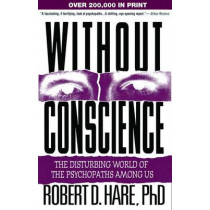 Without Conscience: The Disturbing World of the Psychopaths Among Us by Robert D. Hare, 9781572304512