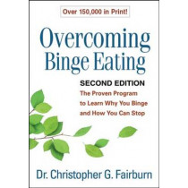 Overcoming Binge Eating, Second Edition: The Proven Program to Learn Why You Binge and How You Can Stop by Christopher G. Fairburn, 9781572305618