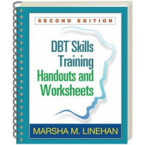 DBT Skills Training Handouts and Worksheets, Second Edition by Marsha M. Linehan, 9781572307810
