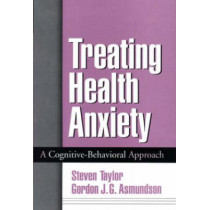 Treating Health Anxiety: A Cognitive-Behavioral Approach by Steven Taylor, 9781572309982