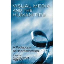 Visual Media & The Humanities: A Pedagogy Of Representation by Kecia Driver Mcbride, 9781572333215