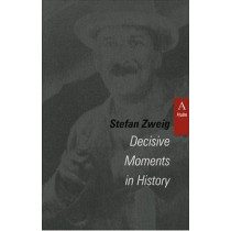 Decisive Moments in History by Stefan Zweig, 9781572410671