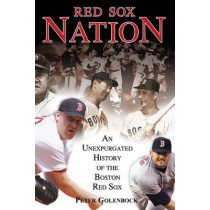 Red Sox Nation: An Unexpurgated History of the Boston Red Sox by Peter Golenbock, 9781572437449