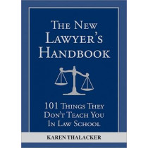 The New Lawyer's Handbook: 101 Things They Don't Teach You in Law School by Karen Thalacker, 9781572487093