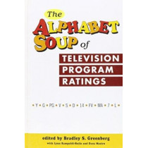The Alphabet Soup of Television Program Ratings by Bradley S. Greenberg, 9781572733312