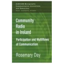 Community Radio in Ireland: Participation and Multi-flows of Communication by Rosemary Day, 9781572738584