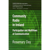Community Radio in Ireland: Participation and Multi-flows of Communication by Rosemary Day, 9781572738591