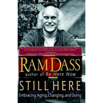Still Here: Embracing Aging, Changing, and Dying by Ram Dass, 9781573228718