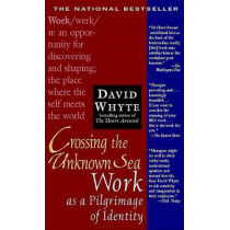 Crossing the Unknown Sea: Work as a Pilgrimage of Identity by David Whyte, 9781573229142