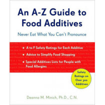 A-Z Guide to Food Additives: Never Eat What You Can't Pronounce by Deanna Minich, 9781573244039