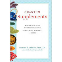 Quantum Supplements: A Total Health and Wellness Makeover with Vitamins, Minerals, and Herbs by Deanna Minich, 9781573244206
