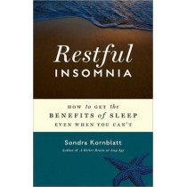 Restful Insomnia: How to Get the Benefits of Sleep Even When You Can'T by Sondra Kornblatt, 9781573244671