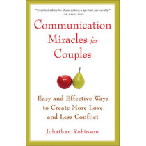 Communication Miracles for Couples: Easy and Effective Tools to Create More Love and Less Conflict by Jonathan Robinson, 9781573245838