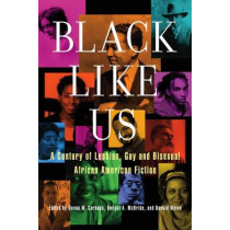 Black Like Us: A Century of Lesbian, Gay, and Bisexual African American Fiction by Devon W. Carbado, 9781573447140