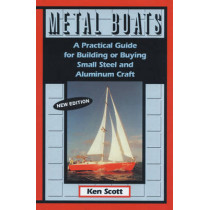 Metal Boats: A Practical Guide for Building or Buying Small Steel and Alumninum Craft by Ken Scott, 9781574090826