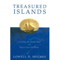 Treasured Islands: Cruising the South Seas With Robert Louis Stevenson by Lowell D. Holmes, 9781574091304