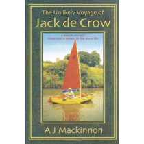 The Unlikely Voyage of Jack De Crow: A Mirror Odyssey from North Wales to the Black Sea by A. J. Mackinnon, 9781574091526