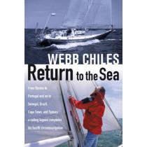 Return to the Sea: From Boston to Portugal and on to Senegal, Brazil, Cape Town, and Sydney, a Sailing Legend Completes his Fourth Circumnavigation by Webb Chiles, 9781574091809