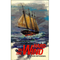 Hard on the Wind: The True Story of a Boy Who Went to Sea and Came Back a Man by Russ Hofvendahl, 9781574091946