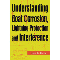 Understanding Boat Corrosion, Lightning Protection And Interference by John C. Payne, 9781574091991