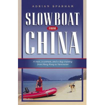 Slow Boat from China: A Man, a Woman, and a Dog Cruising from Hong Kong to Vancouver by Adrian Sparham, 9781574092172