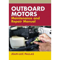 Outboard Motors Maintenance and Repair Manual by Jean-Luc Pallas, 9781574092356