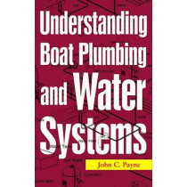 Understanding Boat Plumbing and Water Systems by John C. Payne, 9781574092639