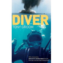 Diver: A Royal Navy and Commercial Diver's Journey Through Life, and Around the World by Tony Groom, 9781574092691