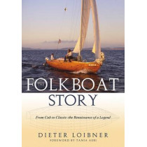 Folkboat Story: From Cult to Classic -- The Renaissance of a Legend by Dieter Loibner, 9781574092745