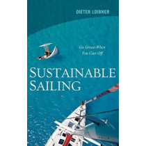 Sustainable Sailing: Go Green When You Cast Off by Dieter Loibner, 9781574092844