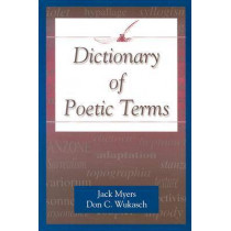 Dictionary of Poetic Terms by Jack Myers (Director, Creative Writing Program, Southern Methodist University, USA), 9781574411669