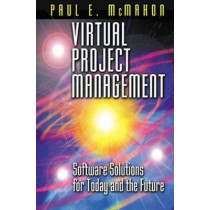 Virtual Project Management: Software Solutions for Today and the Future by Paul E. McMahon, 9781574442984