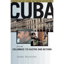 Cuba: From Columbus to Castro and Beyond, Fifth Edition, Revised by Jaime Suchlicki, 9781574884364