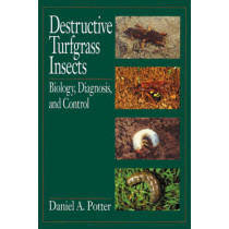Destructive Turfgrass Insects: Biology, Diagnosis, and Control by Daniel A. Potter, 9781575040233