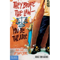 They Broke the Law - You be the Judge: True Cases of Teen Crime by Thomas A. Jacobs, 9781575421346