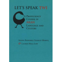 Let's Speak Twi: Proficiency Course in Akan Language and Culture by Adams B. Bodomo, 9781575866048