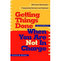 Getting things Done When You're not In Charge by Geoffrey M. Bellman, 9781576751725