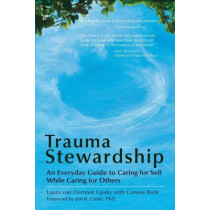 Trauma Stewardship: An Everyday Guide to Caring for Self While Caring for Others by Connie Burk, 9781576759448