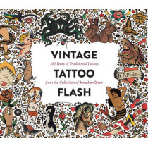 Vintage Tattoo Flash: 100 Years of Traditional Tattoos from the Collection of Jonathan Shaw by Jonathan Shaw, 9781576877692