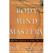 Body Mind Mastery: Creating Success in Sport and Life by Dan Millman, 9781577310945