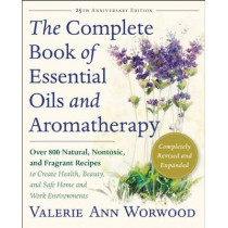 The Complete Book of Essential Oils and Aromatherapy, Revised and Expanded: Over 800 Natural, Nontoxic, and Fragrant Recipes to Create Health, Beauty, and Safe Home and Work Environments by Valerie Ann Worwood, 9781577311393
