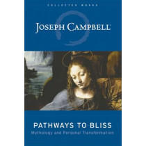 Pathways to Bliss: Mythology and Personal Transformation by J. Campbell, 9781577314714