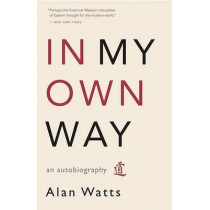 In My Own Way: An Autobiography by Alan Watts, 9781577315841